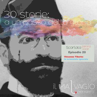 20 - Vincenzo Tiberio: lo scienziato ignorato