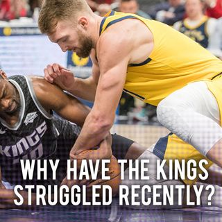 CK Podcast 414: Why have the Kings STRUGGLED Recently?