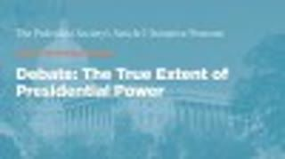 Debate: The True Extent of Presidential Power
