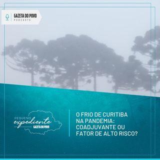 Pequeno Expediente #115: qual o impacto do frio de Curitiba na pandemia de Covid-19?