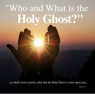 Who or What is The Holy Ghost part 5