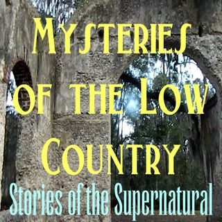 Mysteries of the Low Country | Ghosts of Beaufort | Podcast