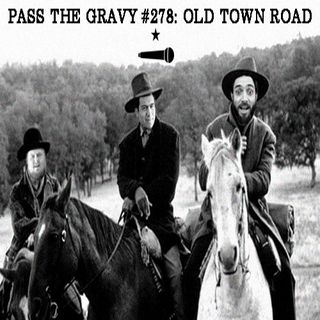 Pass The Gravy #278: Old Town Road
