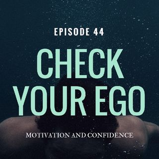 Ep. 44 Check Your Ego