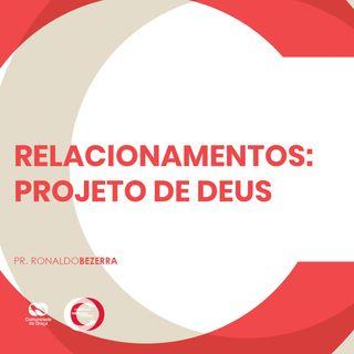RELACIONAMENTOS: PROJETO DE DEUS // pr. Ronaldo Bezerra
