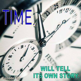 Episode 181 Time will tell its own story
