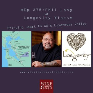 Ep 375: Phil Long of Longevity Wines -- Bringing Heart to CA's Livermore Valley