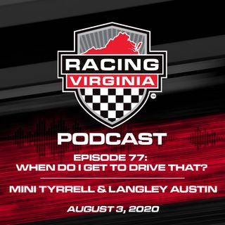 Episode 77: When Do I Get To Drive That? – Mini Tyrell & Langley Austin