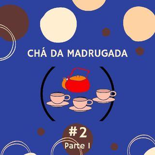 Episódio 8 Parte 1/4 - Segundo Chá Da Madrugada.