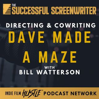 Ep28 - Directing and Cowriting Dave Made A Maze with Bill Watterson