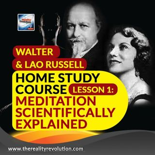 Walter & Lao Russell Home Study Course Lesson 1 Meditation Scientifically Explained
