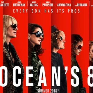 Oceans 8 and trailer reviews!!!