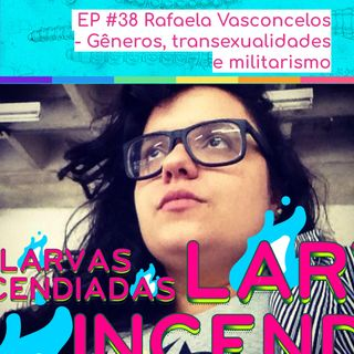 #38. Rafaela Vasconcelos - Gêneros, transexualidades e militarismo
