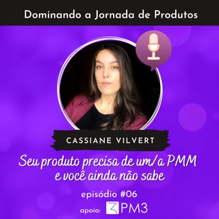 Dominando a jornada de produtos #06 - Seu produto precisa de um/a PMM e você ainda não sabe c/ Cassiane Vilvert
