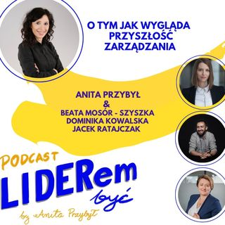 Liderem być - rozmowa o tym jak wygląda przyszłość zarządzania z Beatą Mosór - Szyszką, Dominiką Kowalską, Jackiem Ratajskim
