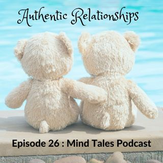 Episode 26 - Authentic Relationships