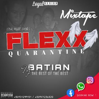 FLEXX QUARANTINE DJ BATIAN - LOYALive ! All Music Show 509's podcast