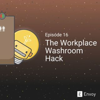 #16 - The Workplace Washroom Hack
