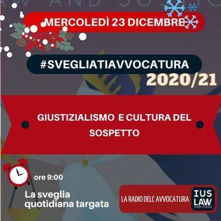 GIUSTIZIALISMO E CULTURA DEL SOSPETTO – #SVEGLIATIAVVOCATURA