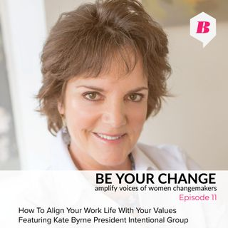 Kate Byrne President Intentional Group on How To Align Your Work Life With Your Values