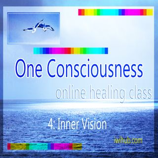 One Consciousness 4: Inner Vision