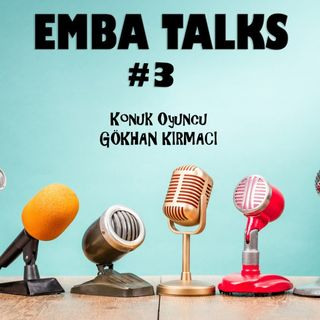 EMBA Talks #3 - Gokhan Kirmaci