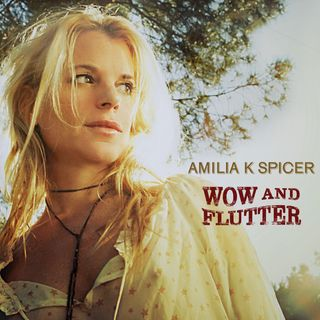 Singer-Songwriter Amilia K Spicer: Wow and Flutter Album