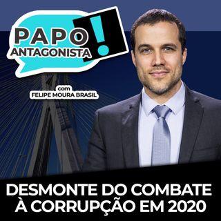 O DESMONTE DO COMBATE À CORRUPÇÃO EM 2020 - Papo Antagonista com Felipe Moura Brasil, Diogo Mainardi e Carlos Fernando Lima