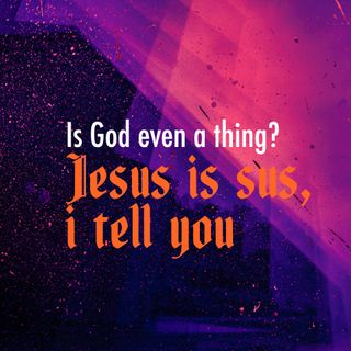 Is God Even a Thing? (Apologetics Series) - Jesus is Sus, I Tell You (Was Jesus really God?) - Pr Matthew Chang