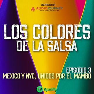 Episodio 3 - Mexico y NYC unidos por el Mambo