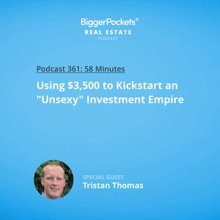 """361: Using $3,500 to Kickstart an """"Unsexy"""" Investment Empire with Tristan Thomas"""