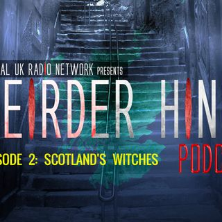 Weirder Hings Episode 2 Scotlands Witches