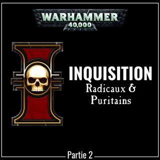 L'Inquisition | partie 2 | Radicaux & Puritains