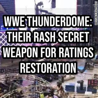 WWE Thunderdome: Their Rash Secret Weapon For Ratings Restoration KOP082020-552