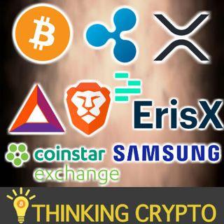 ErisX Crypto Exchange - Bitcoin Coinstar 2K New Locations - Ripple XRP Q1 Report - Samsung Coin & Ledger - Brave BAT Live