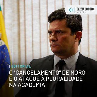 """Editorial: O """"cancelamento"""" de Moro e o ataque à pluralidade na academia"""