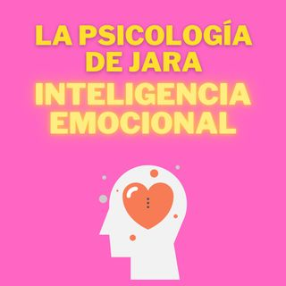 Podcast 1 La Psicologia de Jara Inteligencia Emocional