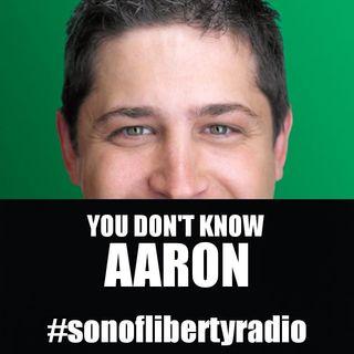 #sonoflibertyradio - You Don't Know Aaron