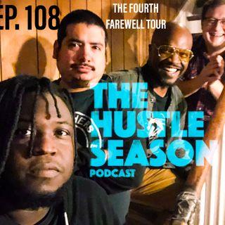 The Hustle Season: Ep. 108 The Fourth Farewell Tour