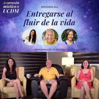 Surrendering to the flow of life  ✨ The Mystical Heart of ACIM with David Hoffmeister, Ana Urrejola and Marina Colombo✨ Episode #6 ✨