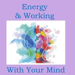 Energy and Working with Your Mind