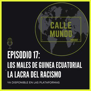 Episodio 17: Los males de Guinea Ecuatorial + La lacra del racismo