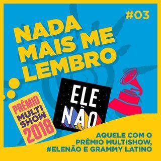 Nada mais me lembro #03 - Aquele com o Prêmio Multishow, #EleNão e Grammy Latino