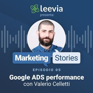 Google ADS performance con Valerio Celletti - Leevia Marketing Stories #05