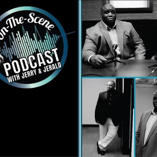 On The Scene Podcast W/ Jerry & Jerald