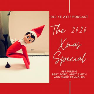 #9 - The 2020 Xmas Special with Bert Ford, Andy Smith and Mark Reynolds