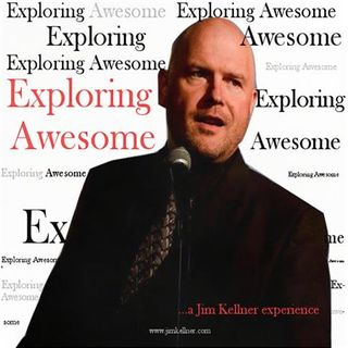 Exploring Awesome... Fear!  What's holding you back?... a Jim Kellner experience