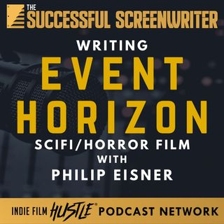 Ep48 - Writing Event Horizon Featuring Screenwriter Philip Eisner