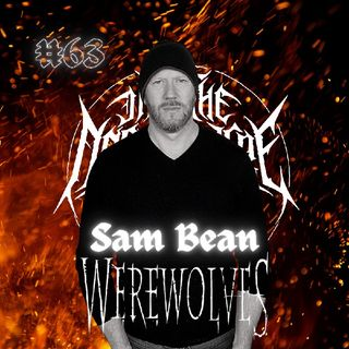 #63 - Sam Bean (The Antichrist Imperium, Werewolves, The Senseless)
