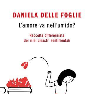 """Daniela Delle Foglie """"L'amore va nell'umido?"""""""